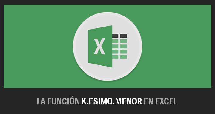 Cómo trabaja la función K.ESIMO.MENOR en Excel